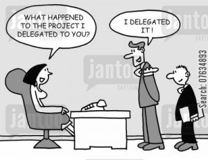 How Not To Delegate!